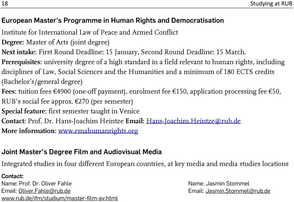 Prerequisites: university degree of a high standard in a field relevant to human rights, including disciplines of Law, Social Sciences and the Humanities and a minimum of 180 ECTS credits (Bachelor