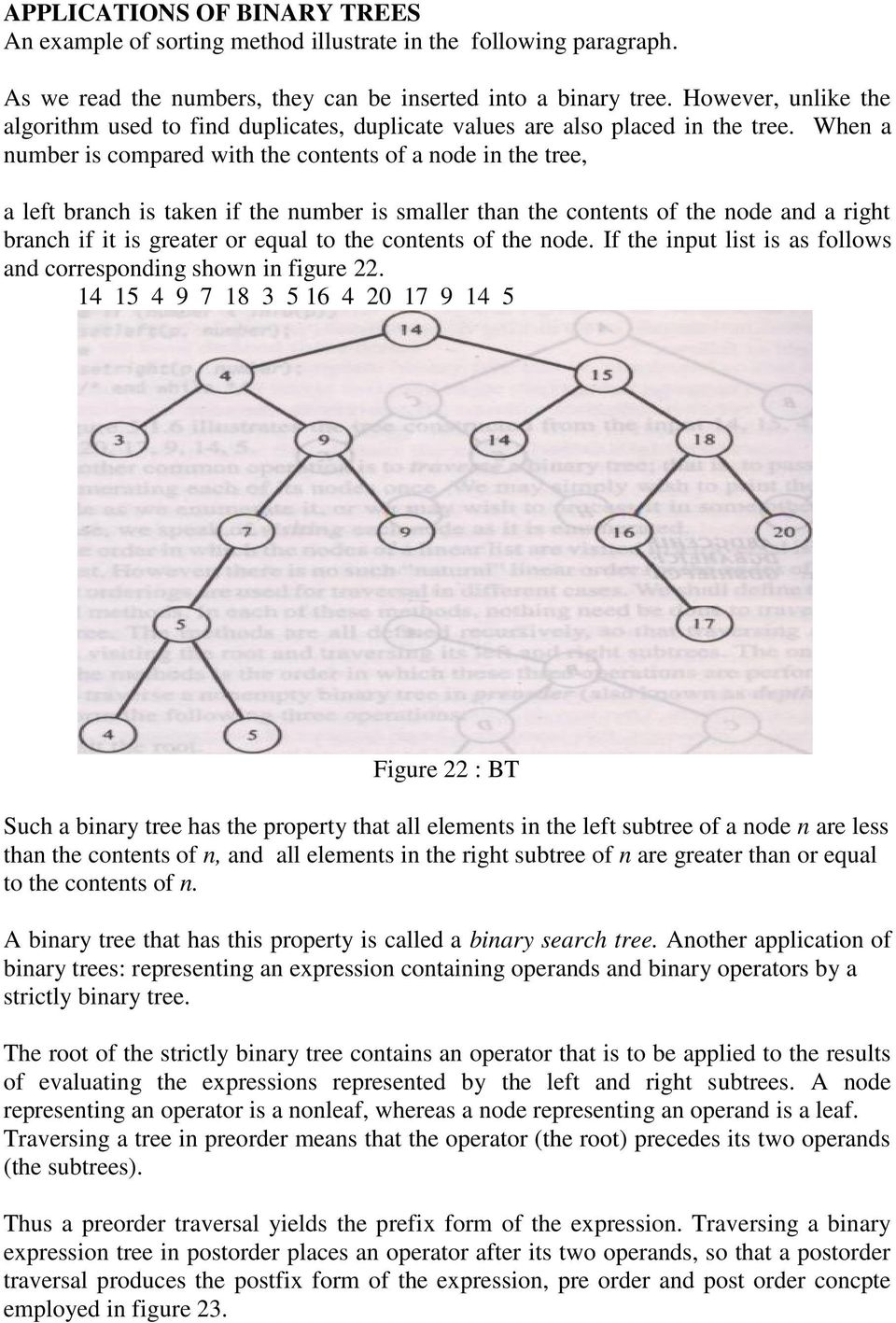 When a number is compared with the contents of a node in the tree, a left branch is taken if the number is smaller than the contents of the node and a right branch if it is greater or equal to the