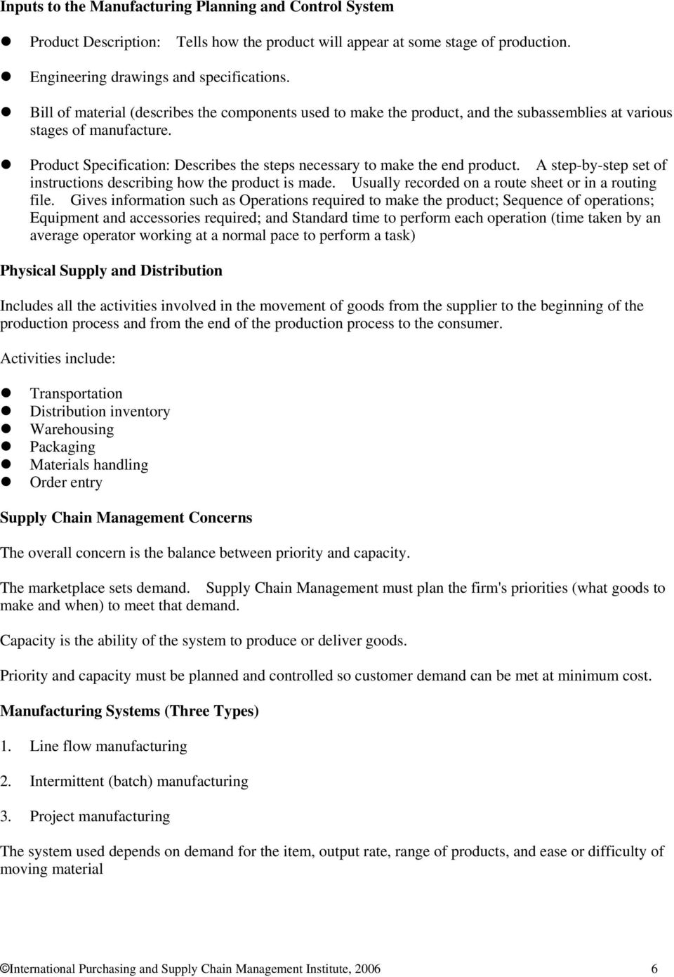 Product Specification: Describes the steps necessary to make the end product. A step-by-step set of instructions describing how the product is made.
