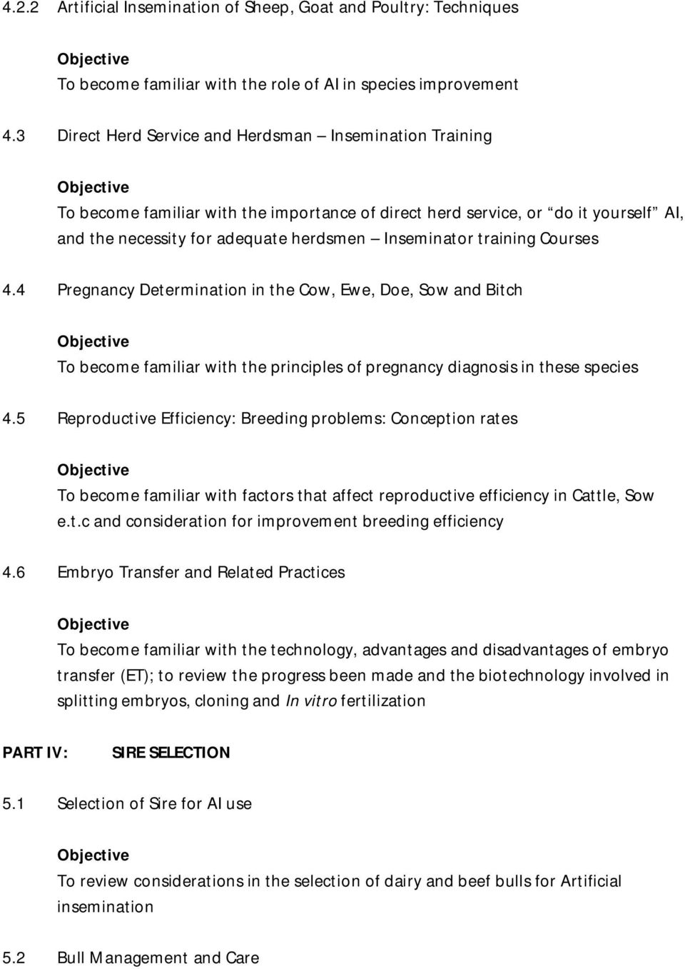 training Courses 4.4 Pregnancy Determination in the Cow, Ewe, Doe, Sow and Bitch To become familiar with the principles of pregnancy diagnosis in these species 4.