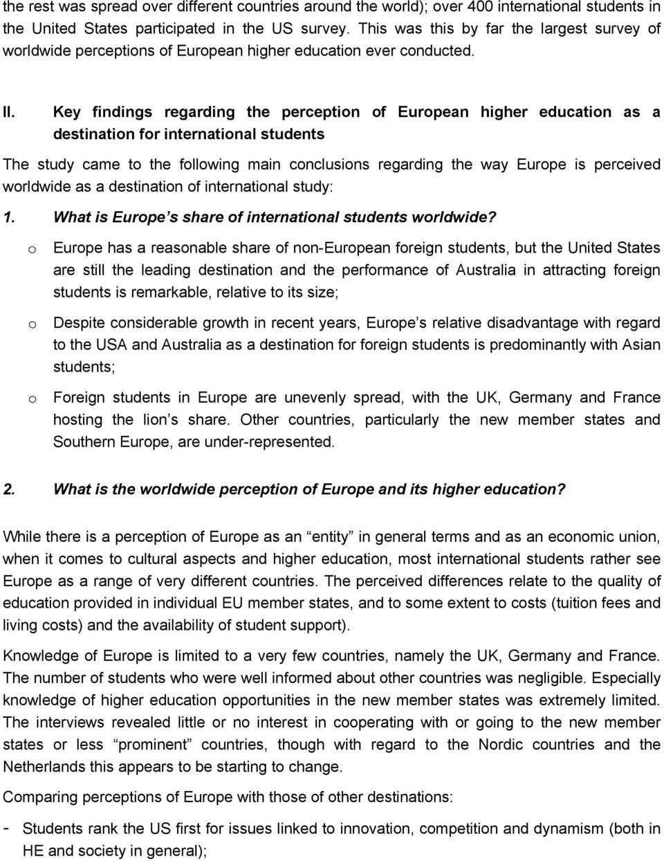 Key findings regarding the perceptin f Eurpean higher educatin as a destinatin fr internatinal students The study came t the fllwing main cnclusins regarding the way Eurpe is perceived wrldwide as a