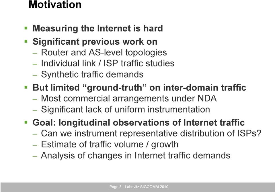 Significant lack of uniform instrumentation Goal: longitudinal observations of Internet traffic Can we instrument representative