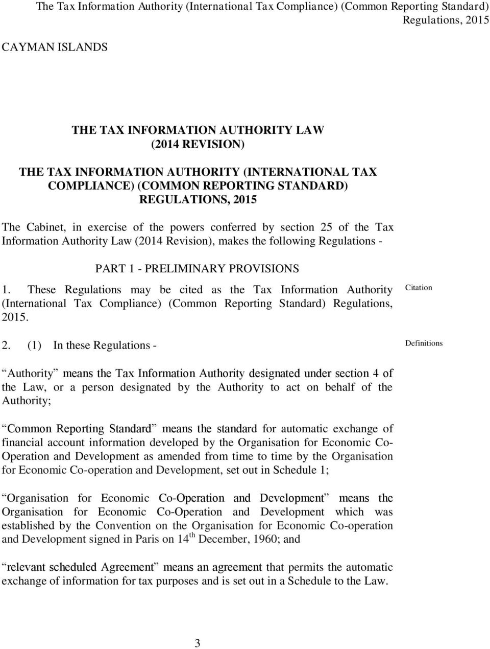 These Regulations may be cited as the Tax Information Authority (International Tax Compliance) (Common Reporting Standard) Regulations, 20