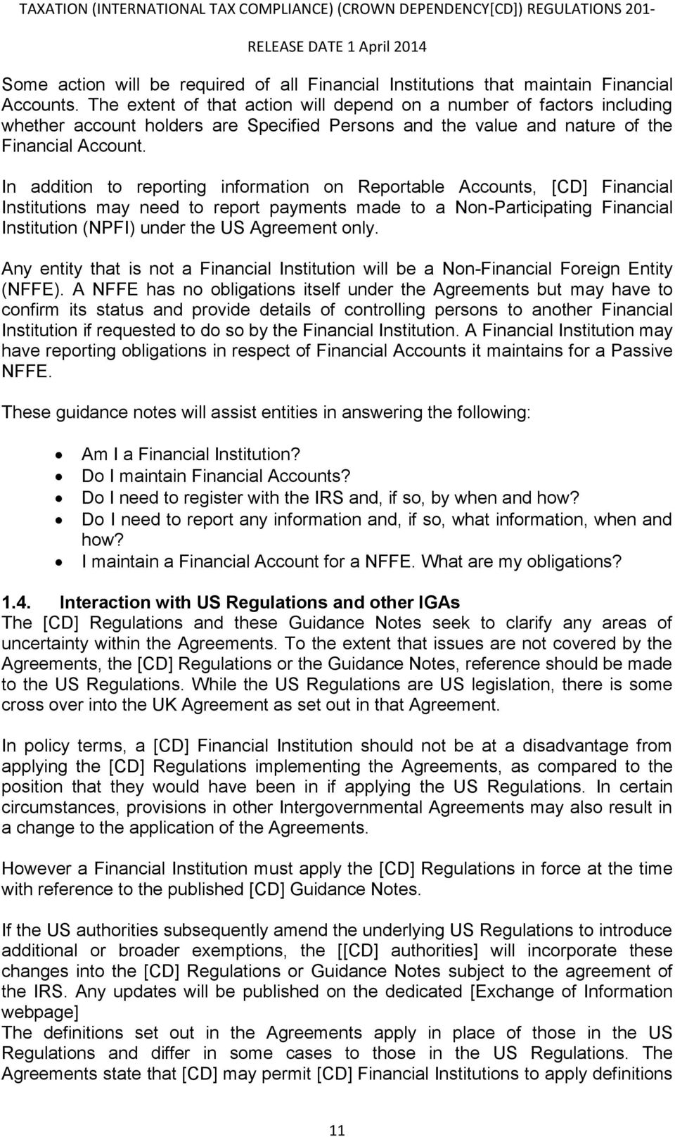 In addition to reporting information on Reportable Accounts, [CD] Financial Institutions may need to report payments made to a Non-Participating Financial Institution (NPFI) under the US Agreement
