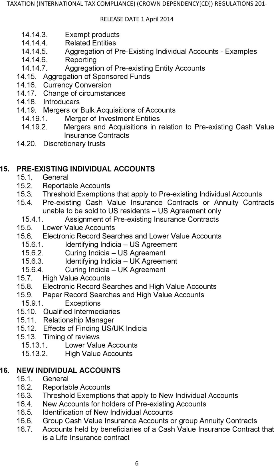 19.2. Mergers and Acquisitions in relation to Pre-existing Cash Value Insurance Contracts 14.20. Discretionary trusts 15. PRE-EXISTING INDIVIDUAL ACCOUNTS 15.1. General 15.2. Reportable Accounts 15.3.