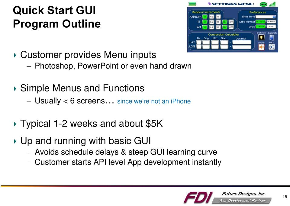 iphone Typical 1-2 weeks and about $5K Up and running with basic GUI Avoids schedule