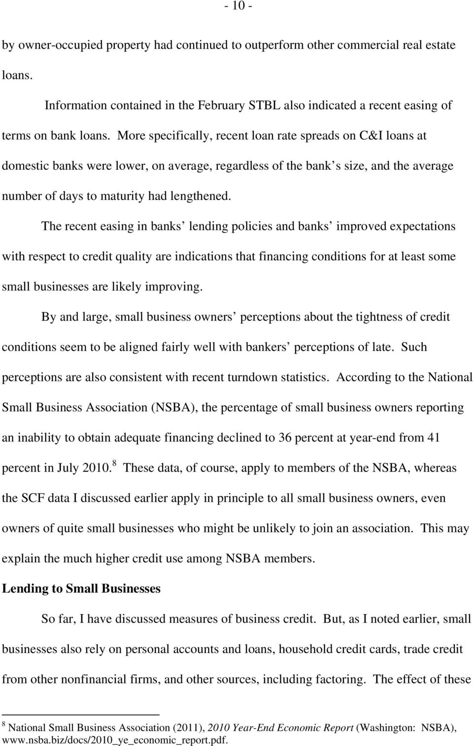 The recent easing in banks lending policies and banks improved expectations with respect to credit quality are indications that financing conditions for at least some small businesses are likely