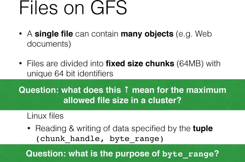 Web documents) Files are divided into fixed size chunks (64MB) with unique 64 bit identifiers IDs assigned by GFS