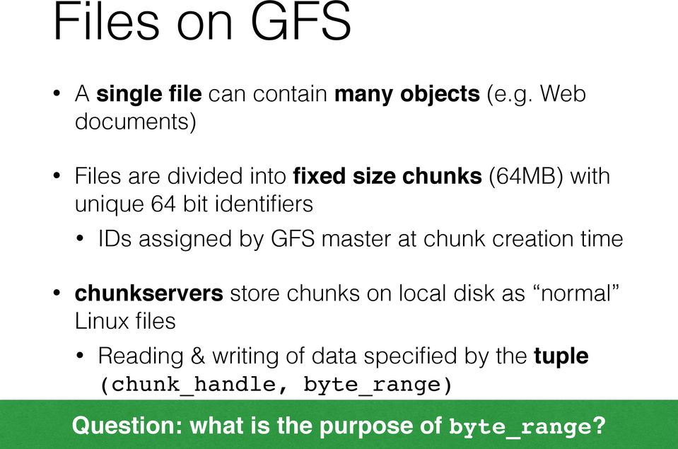 Web documents) Files are divided into fixed size chunks (64MB) with unique 64 bit identifiers