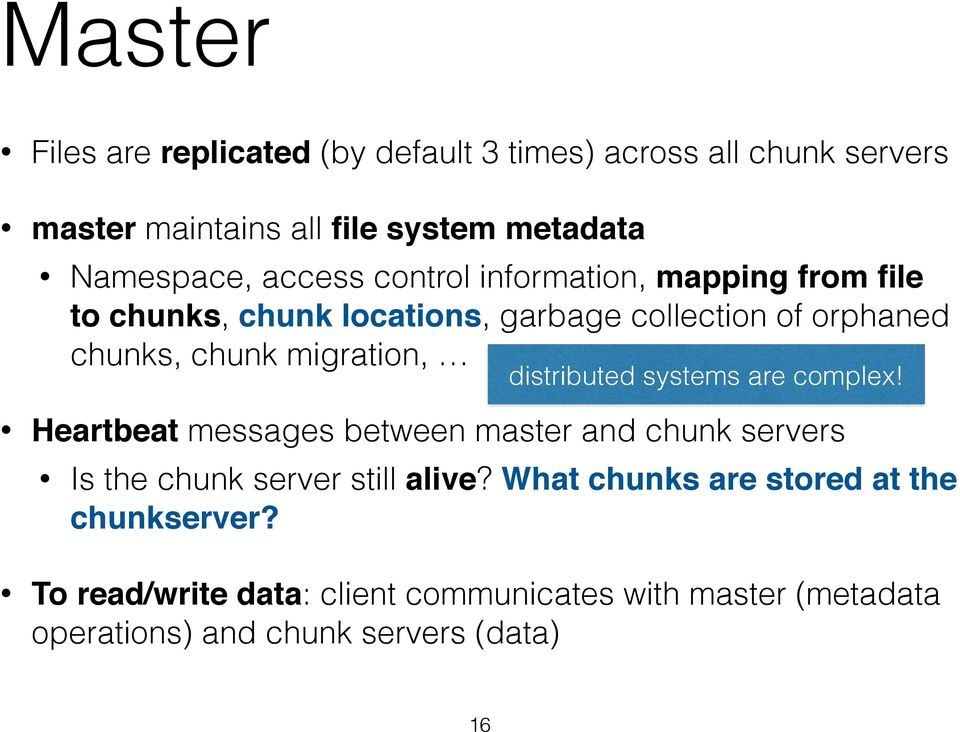 migration, distributed systems are complex! Heartbeat messages between master and chunk servers Is the chunk server still alive?