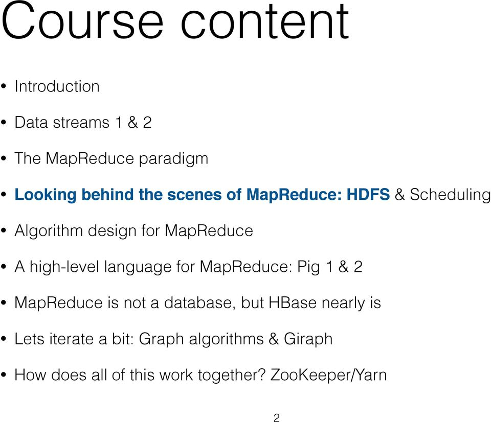 language for MapReduce: Pig 1 & 2 MapReduce is not a database, but HBase nearly is Lets
