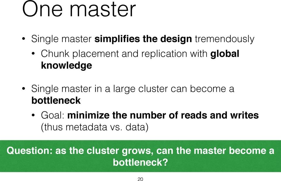 Single master in a large cluster can become a bottleneck Goal: minimize the