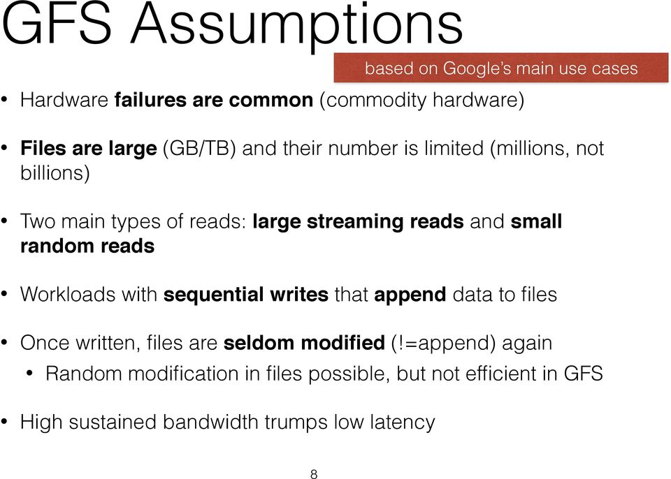 random reads! Workloads with sequential writes that append data to files Once written, files are seldom modified (!