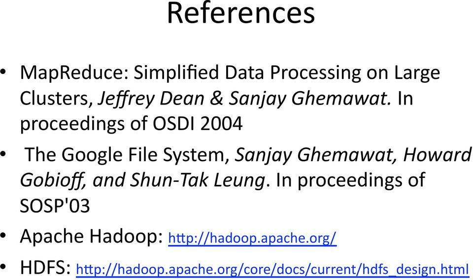 In proceedings of OSDI 2004 The Google File System, Sanjay Ghemawat, Howard