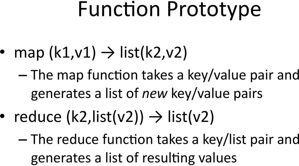 key/value pairs reduce (k2,list(v2)) list(v2) The reduce