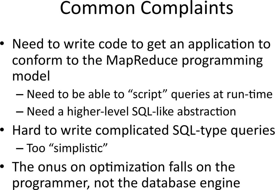 higher level SQL like abstrac)on Hard to write complicated SQL type queries Too