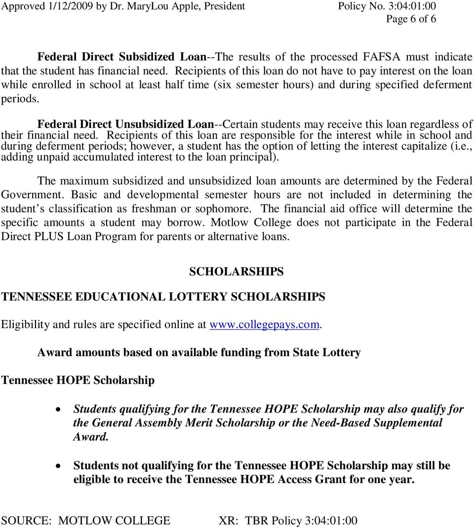 Federal Direct Unsubsidized Loan--Certain students may receive this loan regardless of their financial need.