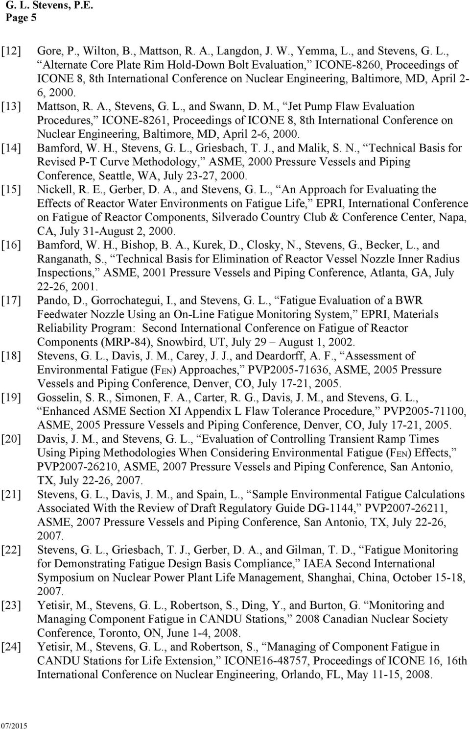 [13] Mattson, R. A., Stevens, G. L., and Swann, D. M., Jet Pump Flaw Evaluation Procedures, ICONE-8261, Proceedings of ICONE 8, 8th International Conference on Nuclear Engineering, Baltimore, MD, April 2-6, 2000.