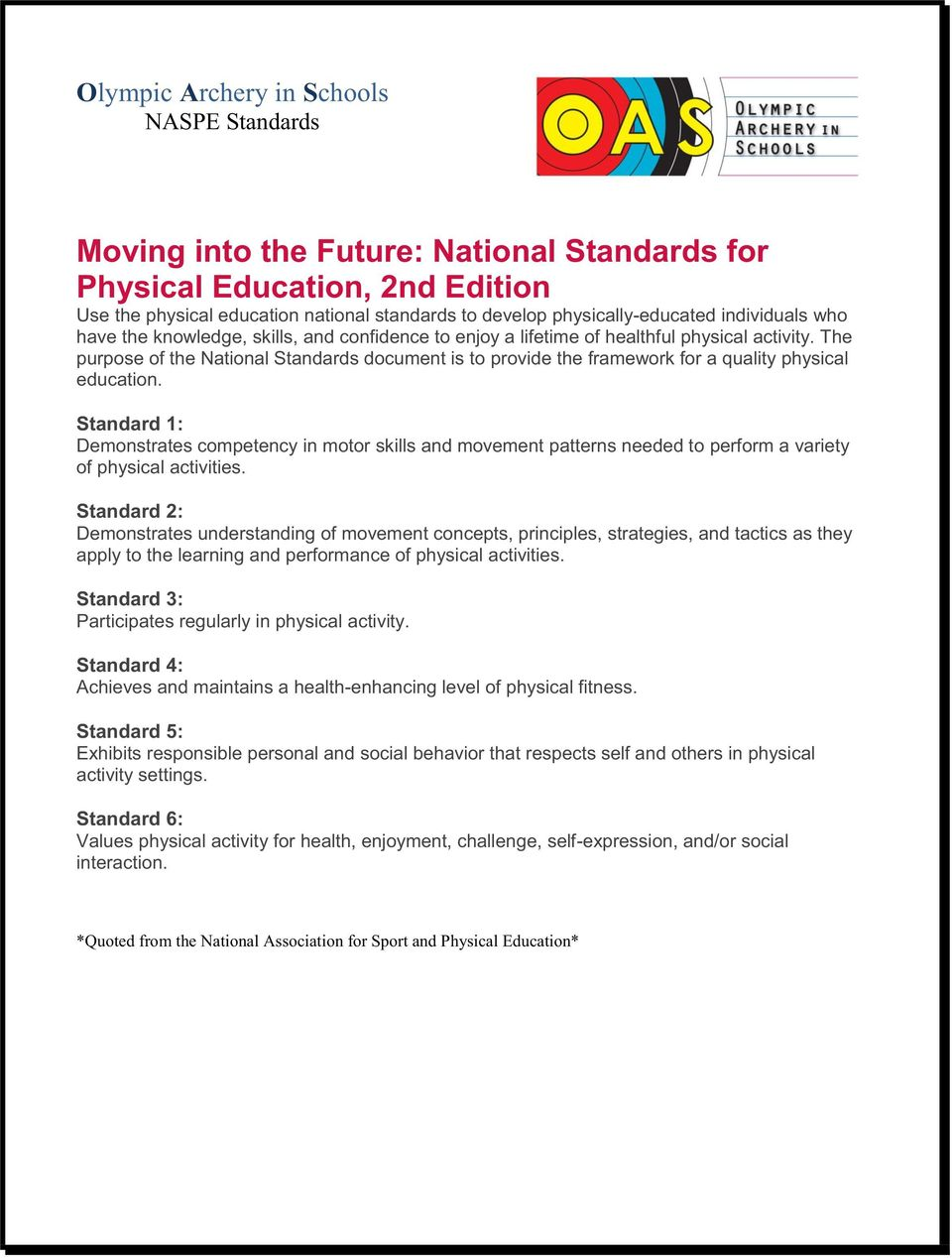 The purpose of the National Standards document is to provide the framework for a quality physical education.