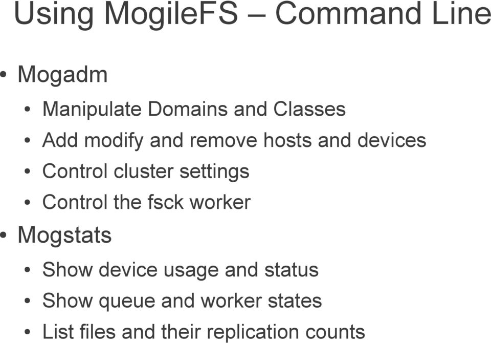 Control the fsck worker Mogstats Show device usage and status
