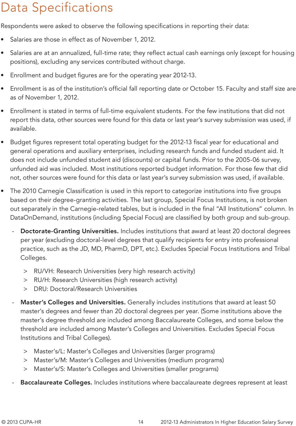 Enrollment and budget figures are for the operating year 2012-13. Enrollment is as of the institution s official fall reporting date or October 15. Faculty and staff size are as of November 1, 2012.