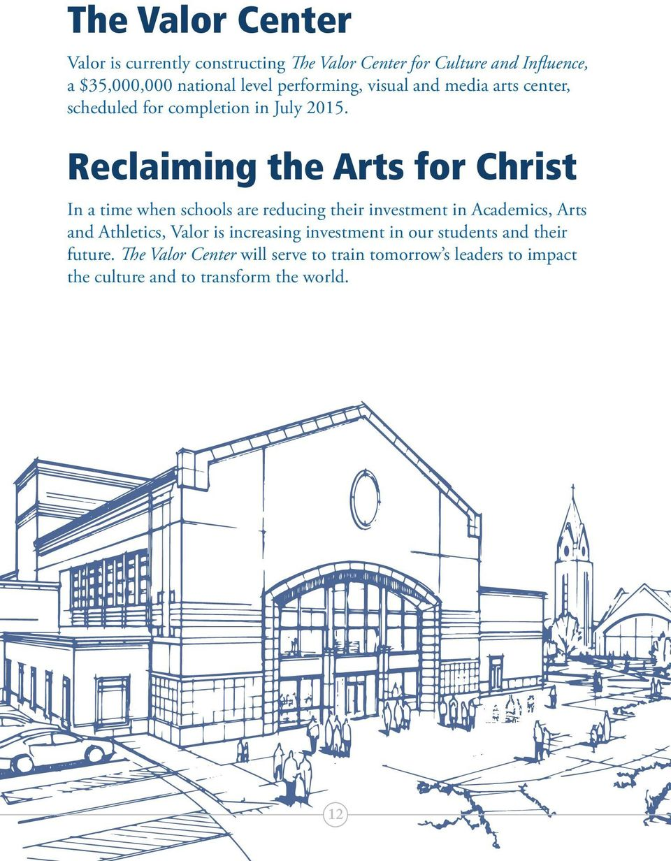 Reclaiming the Arts for Christ In a time when schools are reducing their investment in Academics, Arts and Athletics, Valor
