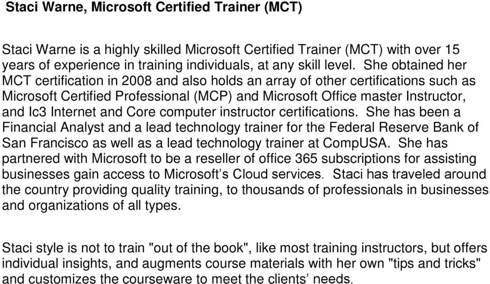 Core computer instructor certifications. She has been a Financial Analyst and a lead technology trainer for the Federal Reserve Bank of San Francisco as well as a lead technology trainer at CompUSA.