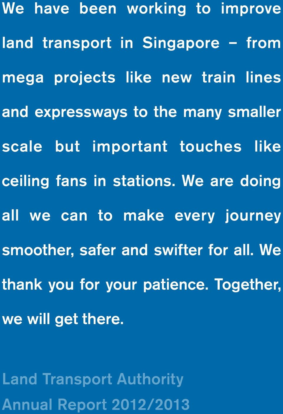 stations. We are doing all we can to make every journey smoother, safer and swifter for all.