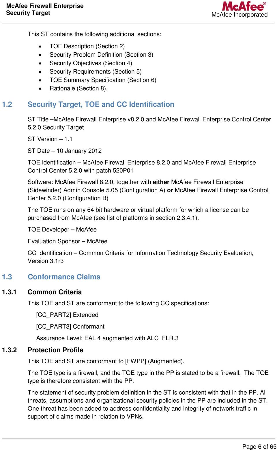 1 ST Date 10 January 2012 TOE Identification McAfee Firewall Enterprise 8.2.0 and McAfee Firewall Enterprise Control Center 5.2.0 with patch 520P01 Software: McAfee Firewall 8.2.0, together with either McAfee Firewall Enterprise (Sidewinder) Admin Console 5.