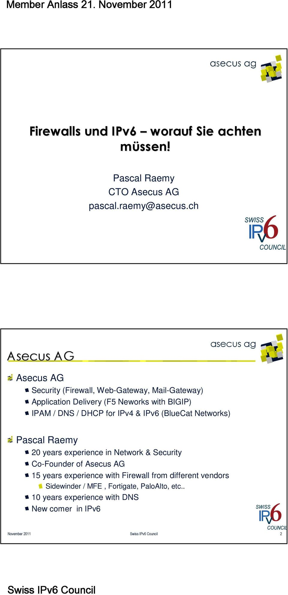 / DHCP for IPv4 & IPv6 (BlueCat Networks) Pascal Raemy 20 years experience in Network & Security Co-Founder of Asecus AG 15