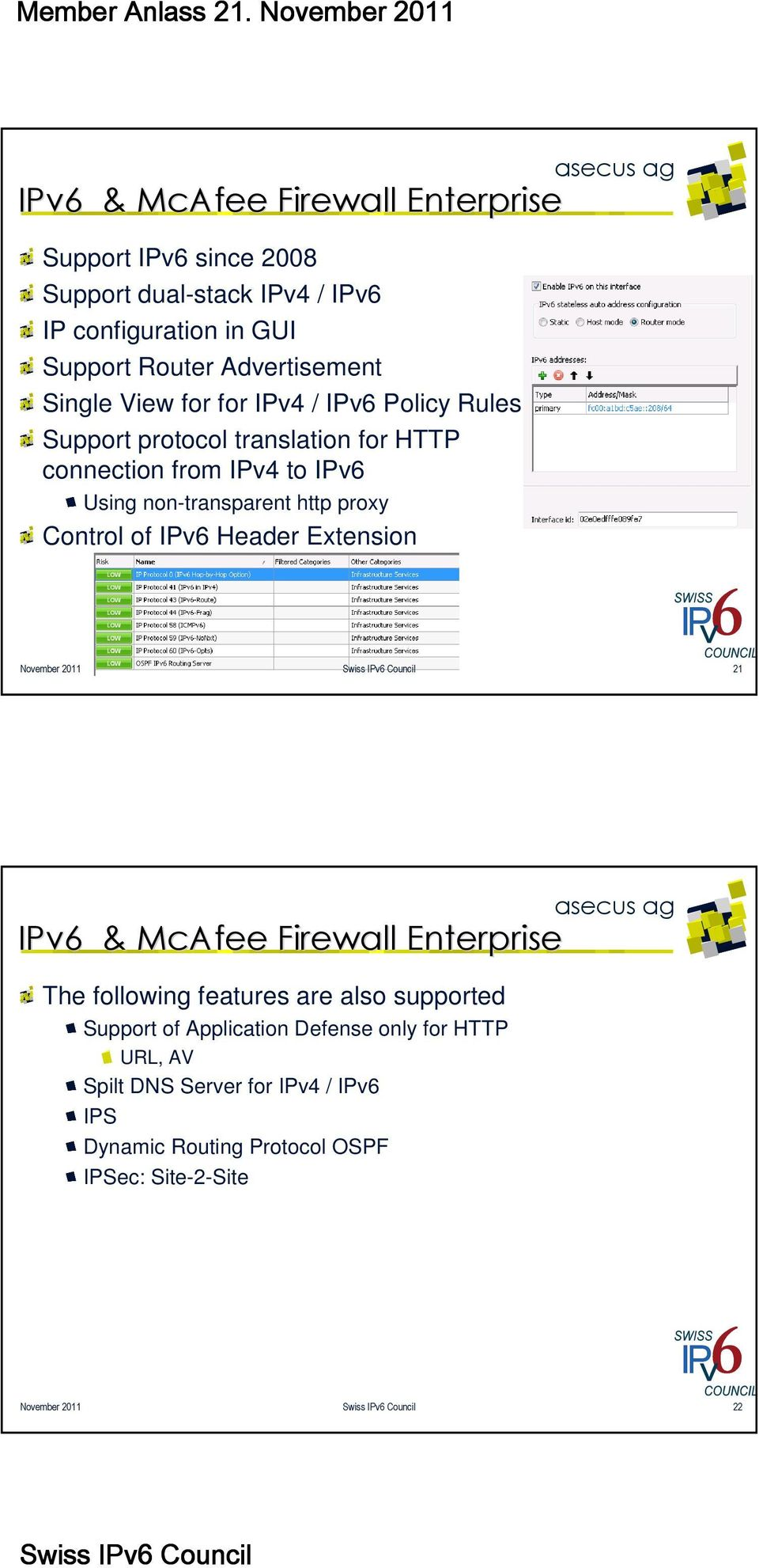 proxy Control of IPv6 Header Extension November 2011 21 IPv6 & McAfee Firewall Enterprise The following features are also supported Support