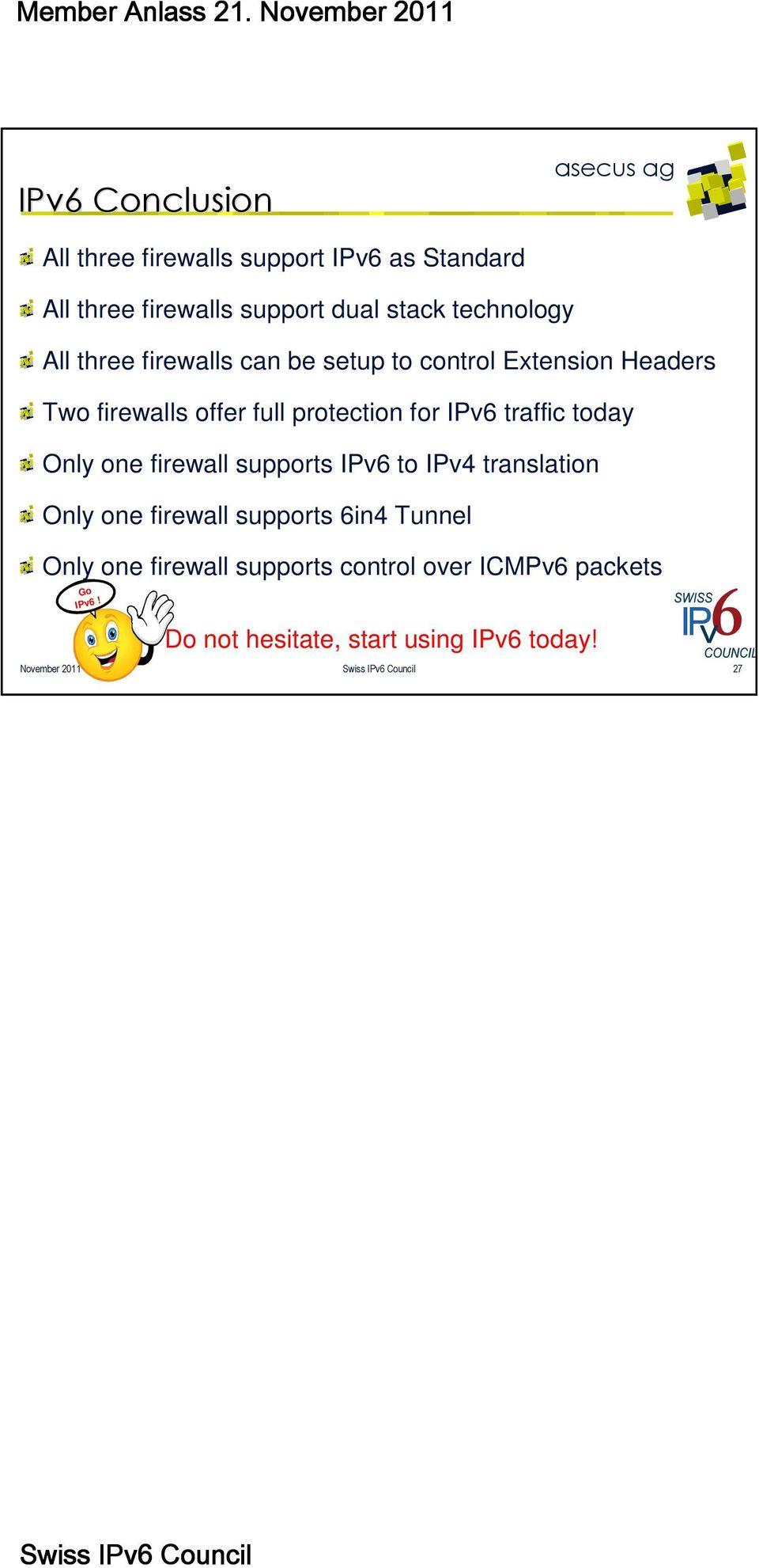 traffic today Only one firewall supports IPv6 to IPv4 translation Only one firewall supports 6in4 Tunnel Only
