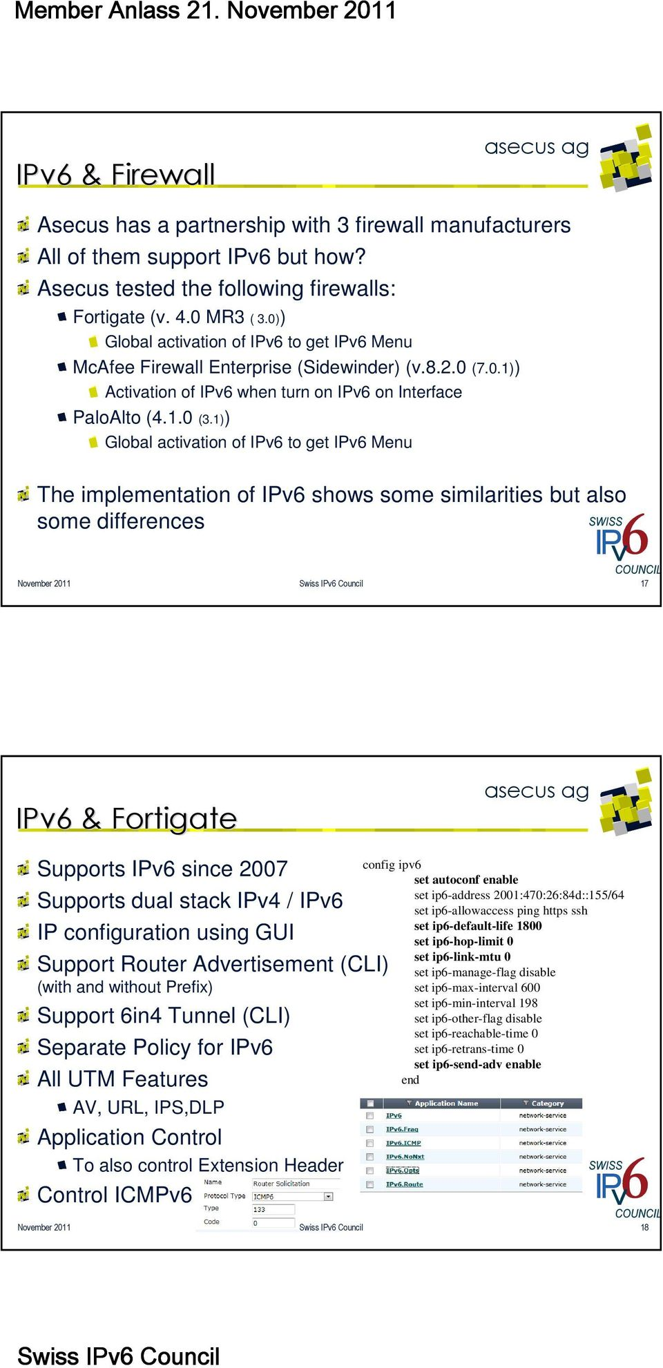 1)) Global activation of IPv6 to get IPv6 Menu The implementation of IPv6 shows some similarities but also some differences November 2011 17 IPv6 & Fortigate Supports IPv6 since 2007 Supports dual