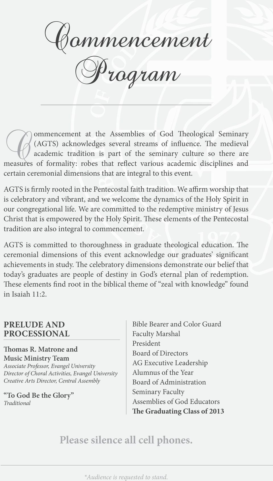 to this event. AGTS is firmly rooted in the Pentecostal faith tradition. We affirm worship that is celebratory and vibrant, and we welcome the dynamics of the Holy Spirit in our congregational life.