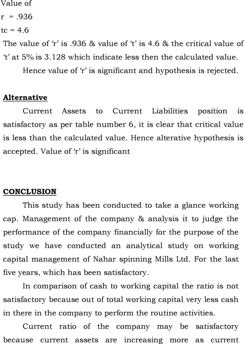 Alternative Current Assets to Current Liabilities position is satisfactory as per table number 6, it is clear that critical value is less than the calculated value.