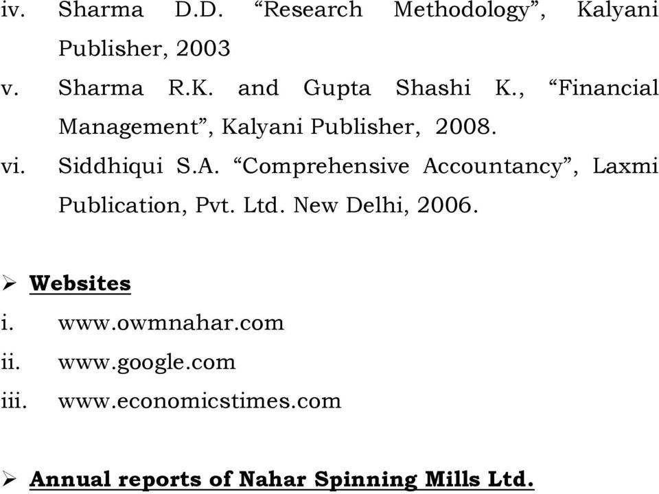 Comprehensive Accountancy, Laxmi Publication, Pvt. Ltd. New Delhi, 2006. Websites i. www.