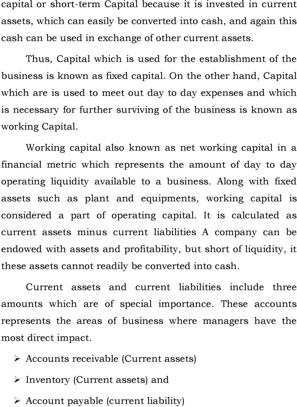 On the other hand, Capital which are is used to meet out day to day expenses and which is necessary for further surviving of the business is known as working Capital.
