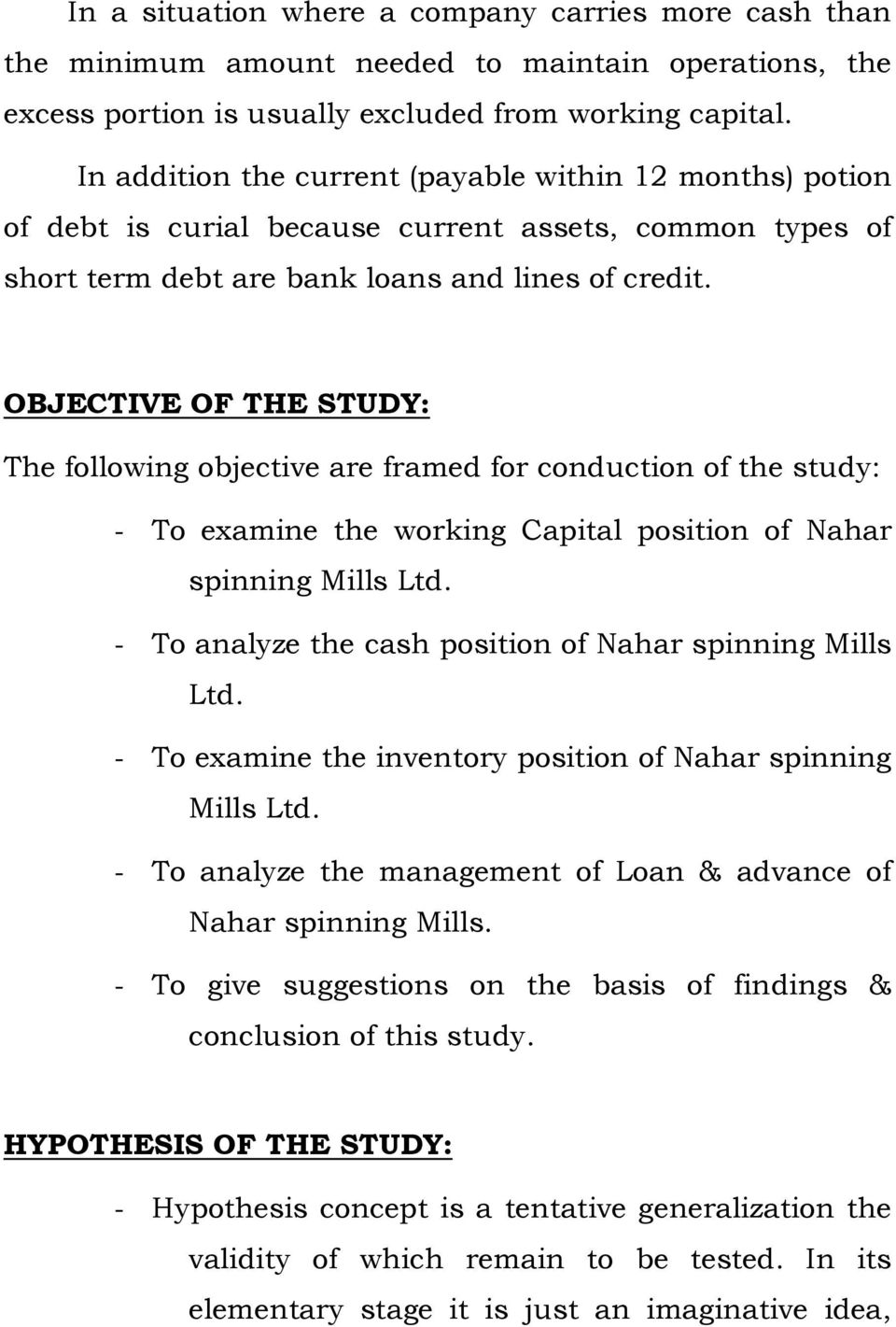 OBJECTIVE OF THE STUDY: The following objective are framed for conduction of the study: - To examine the working Capital position of Nahar spinning Mills Ltd.