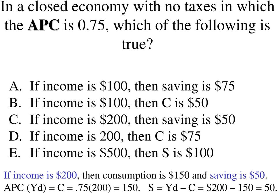 If income is 200, then C is $75 E.