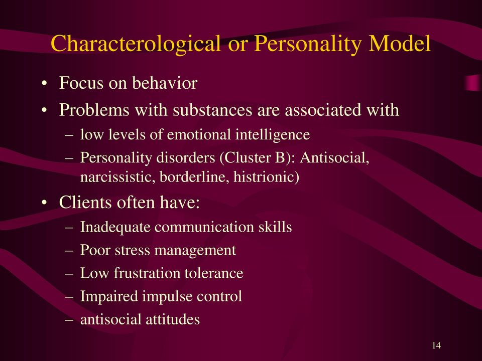 Antisocial, narcissistic, borderline, histrionic) Clients often have: Inadequate