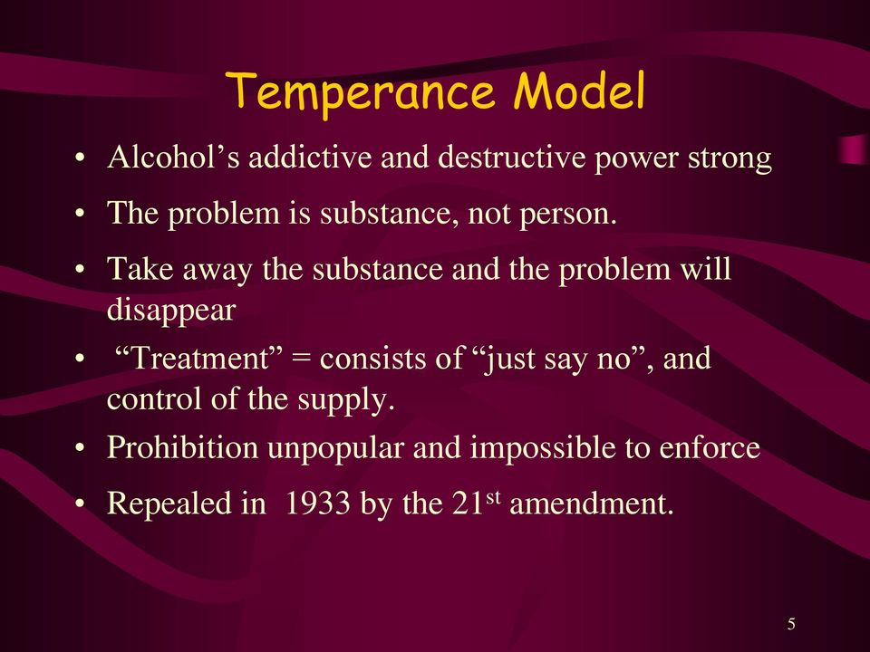 Take away the substance and the problem will disappear Treatment = consists of