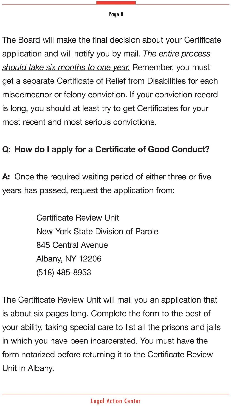 If your conviction record is long, you should at least try to get Certificates for your most recent and most serious convictions. Q: How do I apply for a Certificate of Good Conduct?