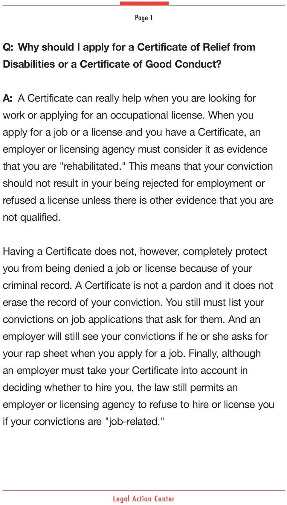 "When you apply for a job or a license and you have a Certificate, an employer or licensing agency must consider it as evidence that you are ""rehabilitated."
