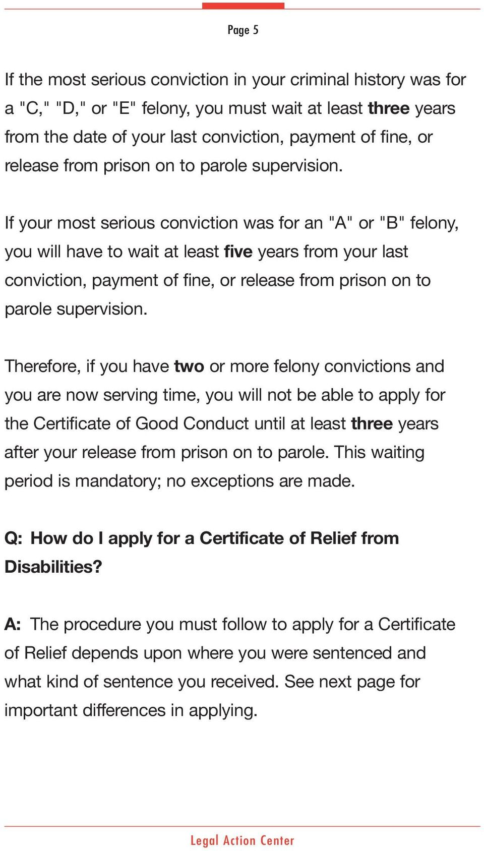 "If your most serious conviction was for an ""A"" or ""B"" felony, you will have to wait at least five years from your last conviction, payment of fine, or release  Therefore, if you have two or more"