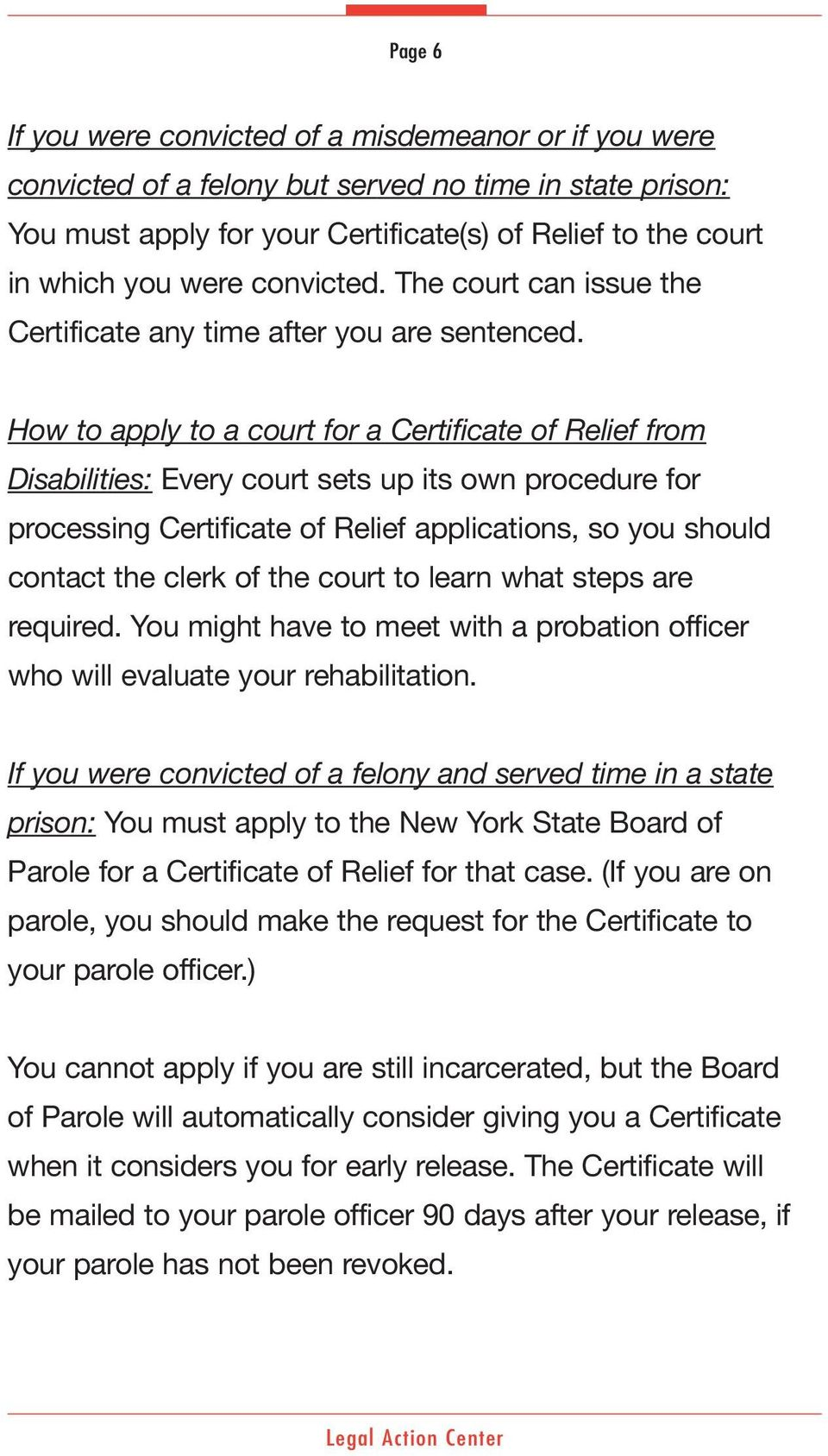 How to apply to a court for a Certificate of Relief from Disabilities: Every court sets up its own procedure for processing Certificate of Relief applications, so you should contact the clerk of the