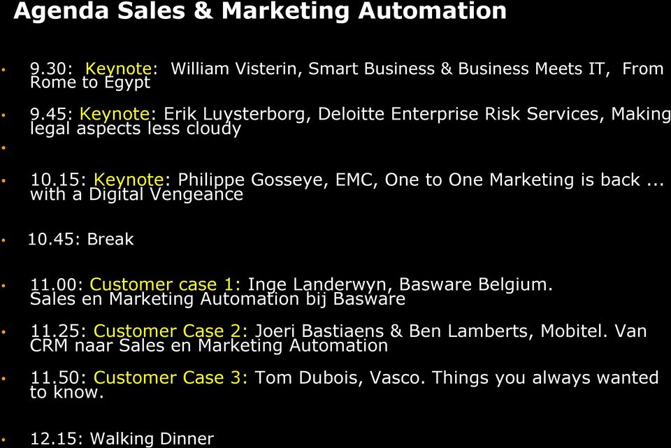 15: Keynote: Philippe Gosseye, EMC, One to One Marketing is back... with a Digital Vengeance 10.45: Break 11.