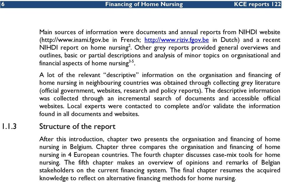 Other grey reports provided general overviews and outlines, basic or partial descriptions and analysis of minor topics on organisational and financial aspects of home nursing 3-5.