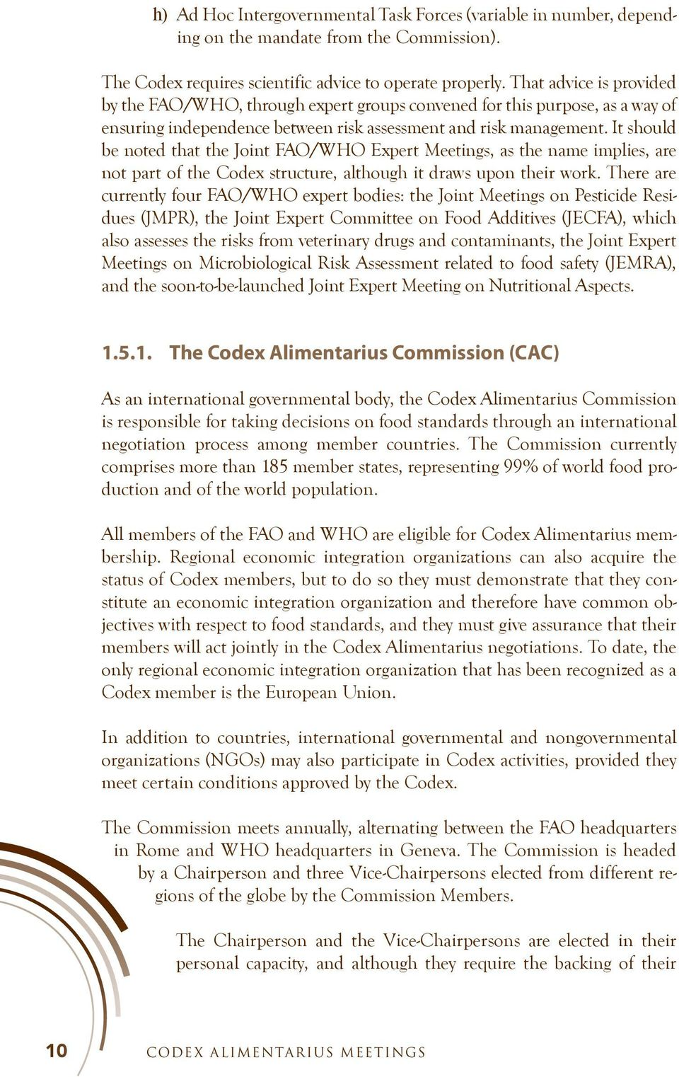 It should be noted that the Joint FAO/WHO Expert Meetings, as the name implies, are not part of the Codex structure, although it draws upon their work.