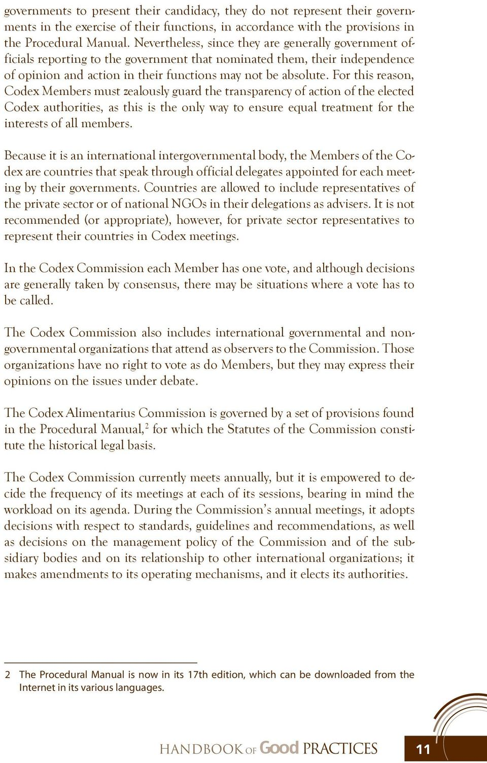 For this reason, Codex Members must zealously guard the transparency of action of the elected Codex authorities, as this is the only way to ensure equal treatment for the interests of all members.