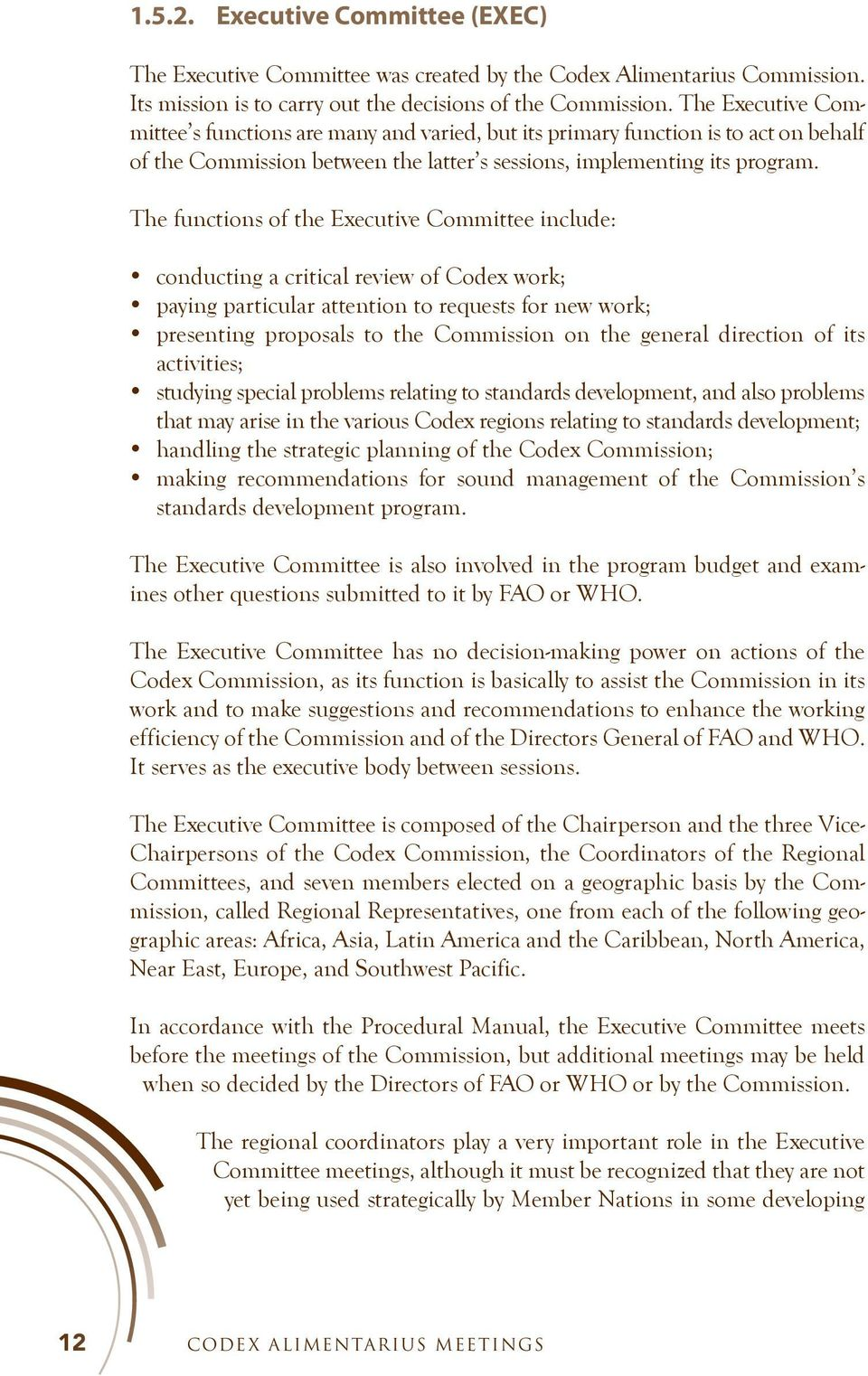 The functions of the Executive Committee include: conducting a critical review of Codex work; paying particular attention to requests for new work; presenting proposals to the Commission on the